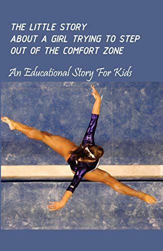 The Little Story About A Girl Trying To Step Out Of The Comfort Zone: An Educational Story For Kids: Good Moral Stories (English Edition)