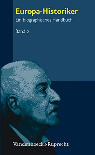 Europa-Historiker: Europa-Historiker 2. Ein biographisches Handbuch: Bd 2