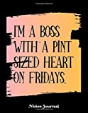 I'M A BOSS WITH A PINT SIZED HEART ON FRIDAYS. Notes Journal: Cute Notepad Type Notebook For The Jovial Boss At Work   Large 100 Pages Lined 8.5' x 11' Sheet Size