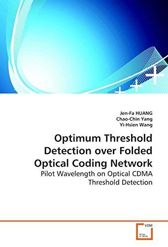 Optimum Threshold Detection over Folded Optical Coding Network: Pilot Wavelength on Optical CDMA Threshold Detection by Jen-Fa HUANG (2008-12-23)