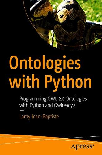 Ontologies with Python: Programming OWL 2.0 Ontologies with Python and Owlready2 (English Edition)