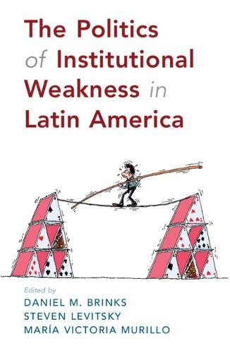 Compare Textbook Prices for The Politics of Institutional Weakness in Latin America  ISBN 9781108702331 by Brinks, Daniel M.,Levitsky, Steven,Murillo, María Victoria