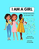 I AM A GIRL: Female Education and Consent Talk, Confidence Building For Girls, Teens & Young Women, Education for Boys, Teens & Young Men