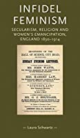 Infidel Feminism: Secularism, Religion and Women's Emancipation, England 1830-1914 (Gender in History)