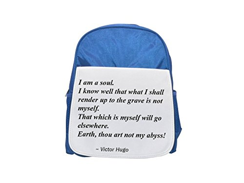 I am a soul. I know well that what I shall render up to the grave is not myself. That which is myself will go elsewhere. Earth, thou art not my abyss! printed kid's blue backpack, Cute backpacks, cute