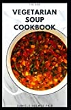 THE NEW VEGETARIAN SOUP COOKBOOK: Delicious Vegan Soup And Stew Recipes : Includes Meal Plan , Food...