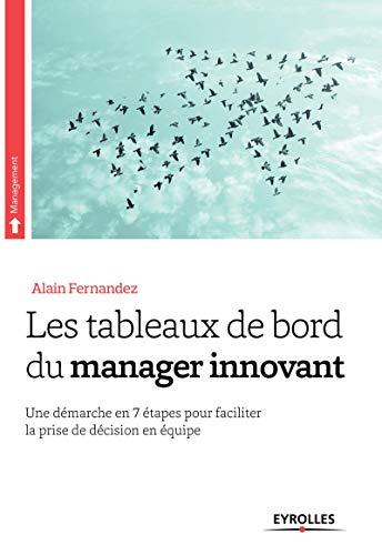 Les tableaux de bord du manager innovant: Une démarche en 7 étapes pour faciliter la prise de décision en équipe
