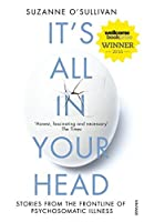 It's All in Your Head: True Stories of Imaginary Illness by Suzanne O'Sullivan(2016-07-26)