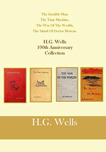 The Invisible Man, The Time Machine, The War Of The Worlds, The Island Of Doctor Moreau.: H.G. Wells  100th Anniversary Collecti