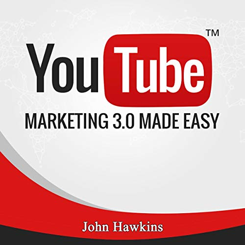 YouTube Marketing 3.0 Made Easy: Proven and Tested YouTube Marketing Strategies to Skyrocket Your Sales and Profits audiobook cover art
