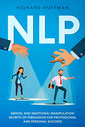 NLP: Mental and Emotional Manipulation Secrets of Persuasion for Professional and Personal Success