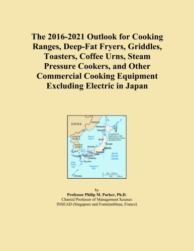 The 2016-2021 Outlook for Cooking Ranges, Deep-Fat Fryers, Griddles, Toasters, Coffee Urns, Steam Pressure Cookers, and Other Commercial Cooking Equipment Excluding Electric in Japan