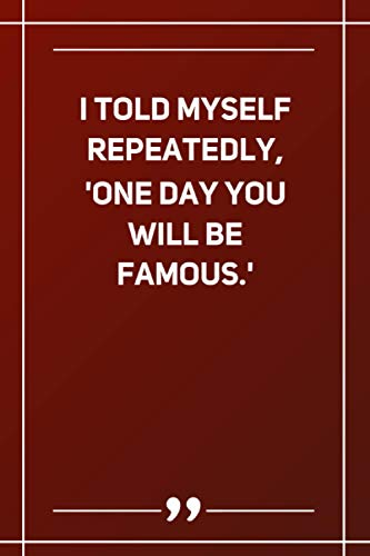 I Told Myself Repeatedly, 'One Day You Will Be Famous.': Wide Ruled Lined Paper Notebook   Gradient Color - 6 x 9 Inches (Soft Glossy Cover)