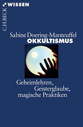 Okkultismus: Geheimlehren, Geisterglaube, magische Praktiken (Beck'sche Reihe 2713)