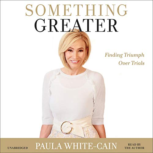 Amazon Com Something Greater Finding Triumph Over Trials Audible Audio Edition Paula White Cain Paula White Cain Faith Words Audible Audiobooks