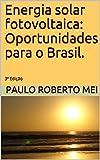 Energia solar fotovoltaica: Oportunidades para o Brasil.: 3ª Edição (Portuguese Edition)