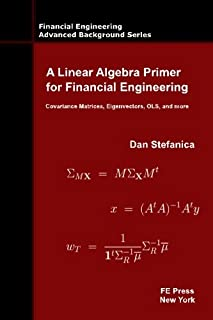 A Linear Algebra Primer for Financial Engineering: Covariance Matrices, Eigenvectors, OLS, and more (Financial Engineering...