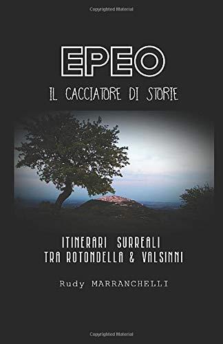 EPEO, IL CACCIATORE DI STORIE: Itinerari surreali tra Rotondella e Valsinni