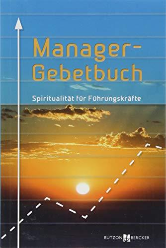 Manager-Gebetbuch: Spiritualität für Führungskräfte