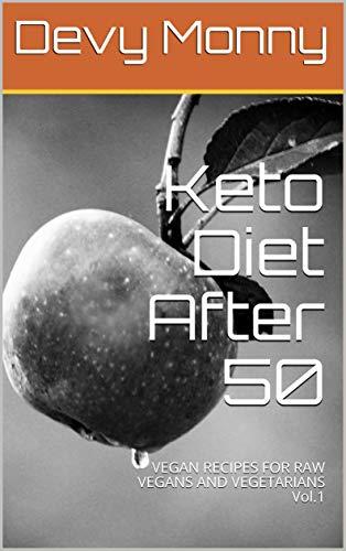 Keto Diet After 50 Vol. 1: Vegan Recipes for Raw Vegans and Vegetarians