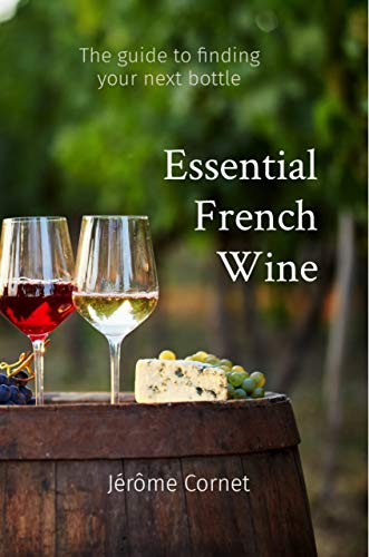 Essential French Wine: The guide to picking your next bottle (English Edition)