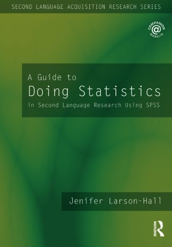 A Guide to Doing Statistics in Second Language Research Using SPSS (Second Language Acquisition Research Series)