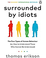 Surrounded by Idiots: The Four Types of Human Behaviour (or, How to Understand Those Who Cannot Be Understood)