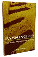 Passing on: The Social Organization of Dying