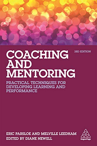 Compare Textbook Prices for Coaching and Mentoring: Practical Techniques for Developing Learning and Performance 3 Edition ISBN 9780749477622 by Parsloe, Eric,Leedham, Melville,Newell, Diane,Parsloe, Ed