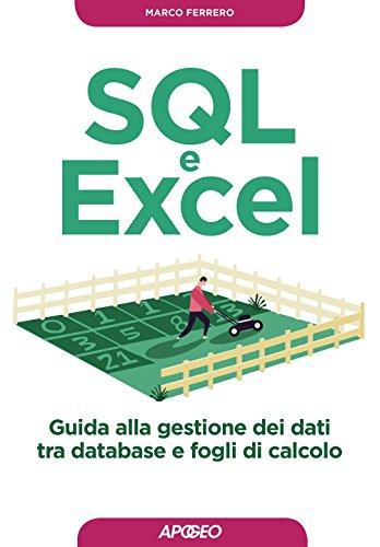 SQL e Excel. Guida alla gestione dei dati tra database e fogli di calcolo