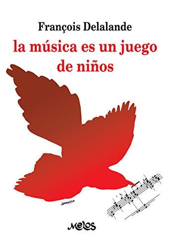 La música es un juego de niños: Un manual clásico en la educación y la música (Spanish Edition)