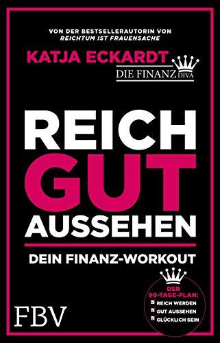 Reich gut aussehen: Dein Finanz-Workout - Der 90 Tage-Plan: Reich werden, gut aussehen, glücklich sein