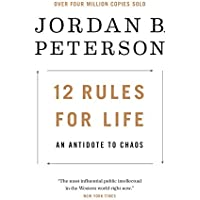 12 Rules for Life: An Antidote to Chaos Kindle Edition by Jordan B. Peterson