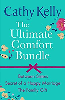 The Ultimate Comfort Bundle: Between Sisters, Secrets of a Happy Marriage and The Family Gift by [Cathy Kelly]
