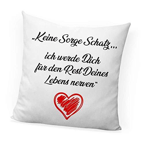 clothinx Cojín decorativo con relleno, diseño con texto en alemán Keine Sorge Schatz Ich Werde Dich Für Den Rest Deines Lebens Nerve, perfecto como regalo de San Valentín