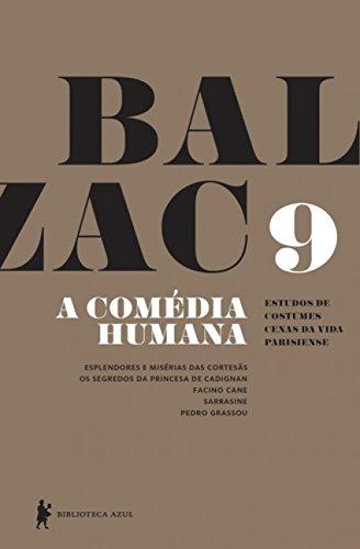 A Comédia Humana - Volume 9 (Esplendores e misérias das cortesãs, Os segredos da princesa de Cadignan, Facino Cane, Sarrasine, Pedro Grassou)