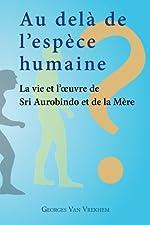 Au delà de l'espèce humaine - La vie et l'oeuvre de Sri Aurobindo et de la Mère de Georges Van Vrekhem