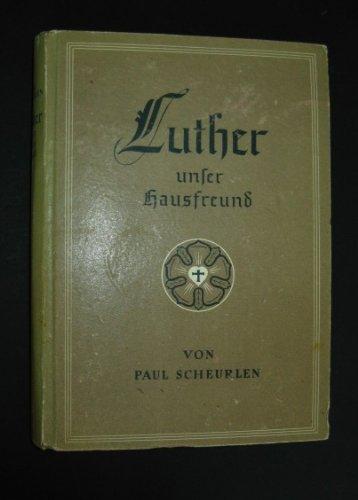 Luther unser Hausfreund [von Paul Scheurlen],