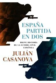 España partida en dos: Breve historia de la guerra civil española par Julián Casanova