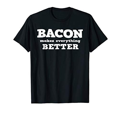 BACON LOVERS TEE SHIRT BACON MAKES EVERYTHING BETTER T SHIRT