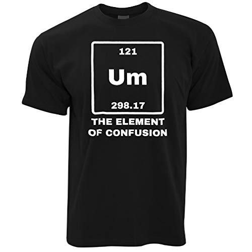 Novelty Science T Shirt Um The Element of Confusion BlackSmall