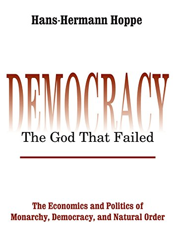 Democracy – The God That Failed: The Economics and Politics of Monarchy, Democracy and Natural Order (Perspectives on Democratic Practice) (English Edition)