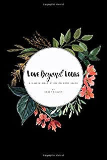 Love Beyond Looks: A 5-Week Bible Study On Body Image