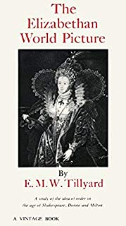 [Eustace M. Tillyard] [Paperback] The Elizabethan World Picture: A Study of The Idea of Order in The Age of Shakespeare, Donne and Milton