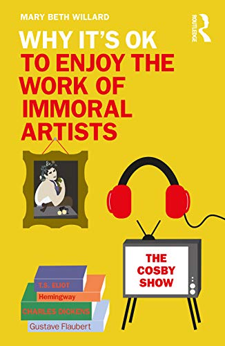 Why It's OK to Enjoy the Work of Immoral Artists (English Edition)