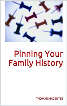 Pinning Your Family History by [Thomas MacEntee]