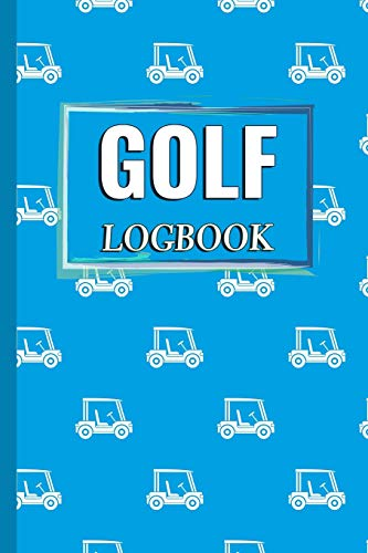 GOLF Logbook: Journal and notebook for golfers with templates for Game Scores, Performance Tracking, Golf Stat Log, Event Stats | motive: buggy