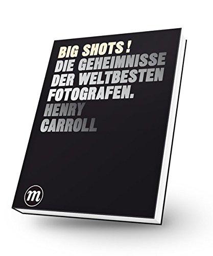 BIG SHOTS ! - Die Geheimnisse der weltbesten Fotografen