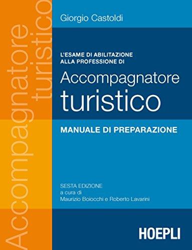 L'esame di abilitazione alla professione di accompagnatore turistico: 6ª edizione a cura di Maurizio Boiocchi e Roberto Lavarini (Italian Edition)