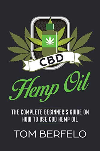 CBD Hemp Oil: The Complete Beginner's Guide on How to Use CBD Hemp Oil